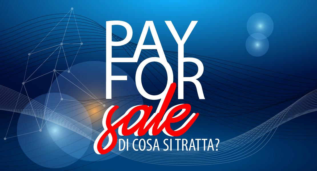 Pay for Sale – Pubblicità sul Web a basso costo